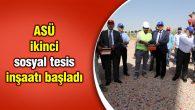 ASÜ ikinci sosyal tesis inşaatı başladı