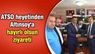 ATSO heyetinden Ak Parti İl Başkanı Altınsoy'a hayırlı olsun ziyareti