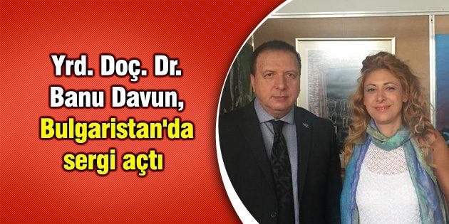 Yrd. Doç. Dr. Banu Davun, Bulgaristan'da sergi açtı