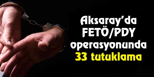 FETÖ/PDY operasyonunda 33 tutuklama