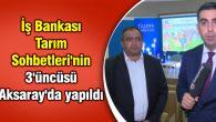 İş Bankası Tarım Sohbetleri'nin 3'üncüsü Aksaray'da yapıldı