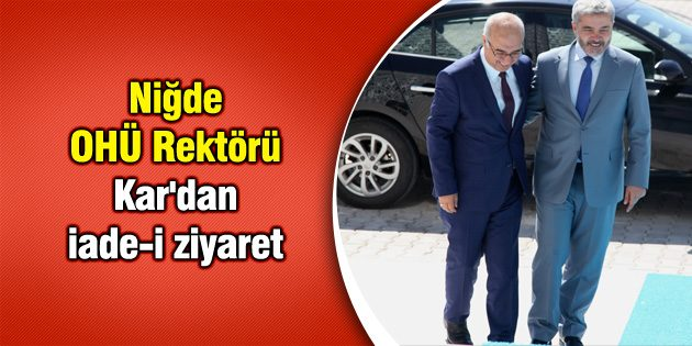 Niğde OHÜ Rektörü Kar'dan iade-i ziyaret