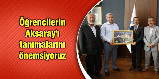 Öğrencilerin Aksaray'ı tanımalarını önemsiyoruz