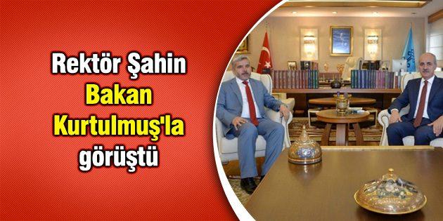 Rektör Şahin Bakan Numan Kurtulmuş'la görüştü
