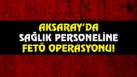 Sağlık çalışanlarına FETÖ operasyonu: 18 gözaltı