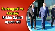 Serdengeçti ve Altınsoy Rektör Şahin'i ziyaret etti