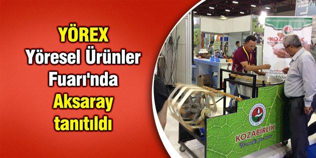 YÖREX Yöresel Ürünler Fuarı'nda Aksaray tanıtıldı