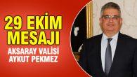 Vali Pekmez'in 29 Ekim Cumhuriyet Bayramı mesajı