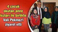 4 çocuk okutan anne kızları ile birlikte Vali Pekmez'i ziyaret etti