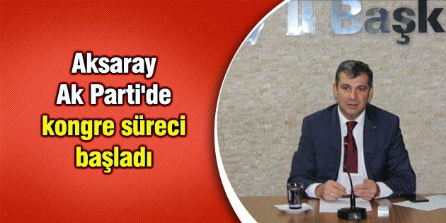Aksaray Ak Parti'de kongre süreci başladı