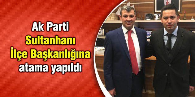 Ak Parti Sultanhanı İlçe Başkanlığına atama yapıldı