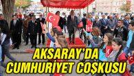 Aksaray'da Cumhuriyet coşkusu