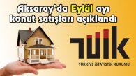Aksaray Eylül ayı konut satışları açıklandı