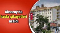 Aksaray'da hasta şikayetleri azaldı