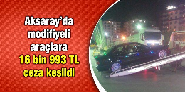 Aksaray'da modifiyeli araçlara 16 bin 993 TL ceza kesildi