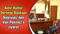 Alevi Kültür Derneği Başkanı Doğrusöz'den Vali Pekmez'e ziyaret