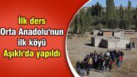 İlk ders Orta Anadolu'nun ilk köyü Aşıklı'da yapıldı