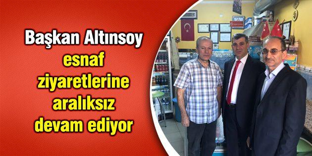 Başkan Altınsoy esnaf ziyaretlerine aralıksız devam ediyor