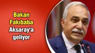 Bakan Fakıbaba Aksaray'a geliyor
