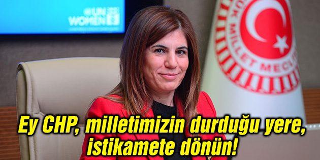 Ey CHP, milletimizin durduğu yere, istikamete dönün!