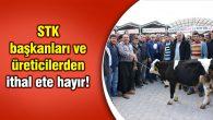 STK başkanları ve üreticilerden ithal ete hayır!