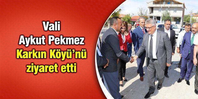 Vali Aykut Pekmez Karkın Köyü'nü ziyaret etti