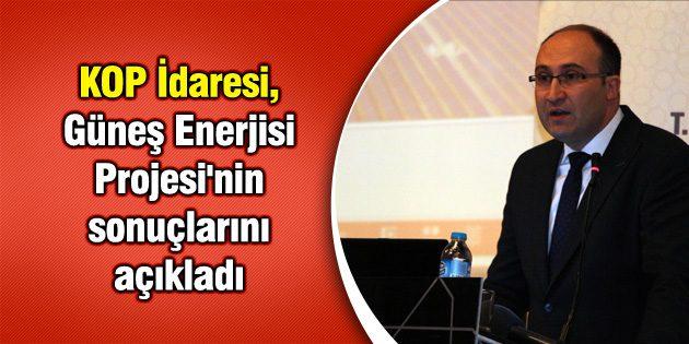 KOP İdaresi, Güneş Enerjisi Projesi'nin sonuçlarını açıkladı