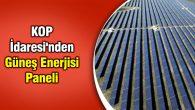 KOP İdaresi'nden Güneş Enerjisi Paneli