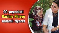 90 yaşındaki Rasime Nineye anlamlı ziyaret