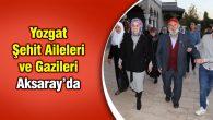 Yozgat Şehit Aileleri ve Gazileri Aksaray'da