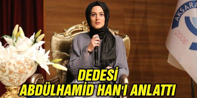 Nilhan Osmanoğlu, dedesi Abdülhamid Han'ı anlattı