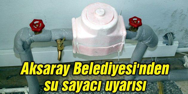 Aksaray Belediyesi'nden su sayacı uyarısı