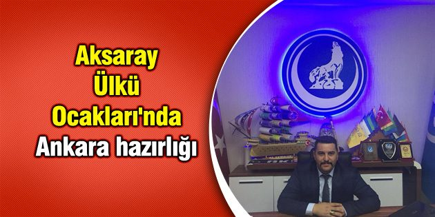 Aksaray Ülkü Ocakları'nda Ankara hazırlığı