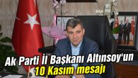 Ak Parti İl Başkanı Altınsoy'un 10 Kasım mesajı