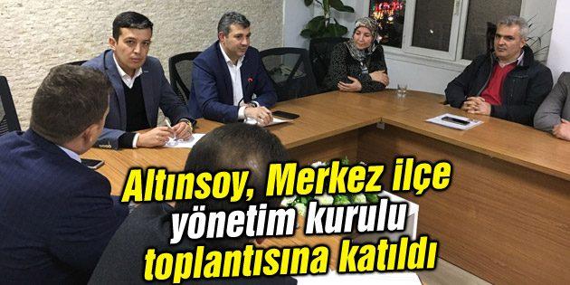 Altınsoy, Merkez ilçe yönetim kurulu toplantısına katıldı