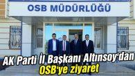 AK Parti İl Başkanı Altınsoy'dan OSB'ye ziyaret