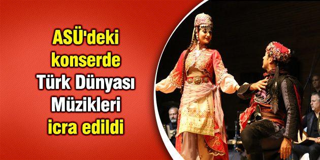 ASÜ'deki konserde Türk Dünyası Müzikleri icra edildi