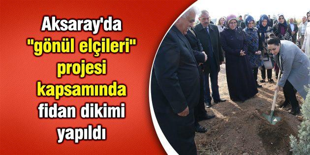 """Aksaray'da """"gönül elçileri"""" projesi kapsamında fidan dikimi yapıldı"""