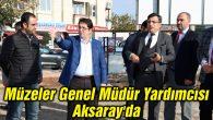 Müzeler Genel Müdür Yardımcısı Aksaray'da