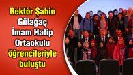 Rektör Şahin Gülağaç İmam Hatip Ortaokulu öğrencileriyle buluştu