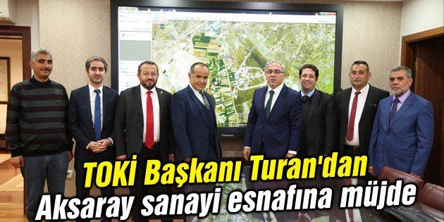 TOKİ Başkanı Turan'dan Aksaray sanayi esnafına müjde