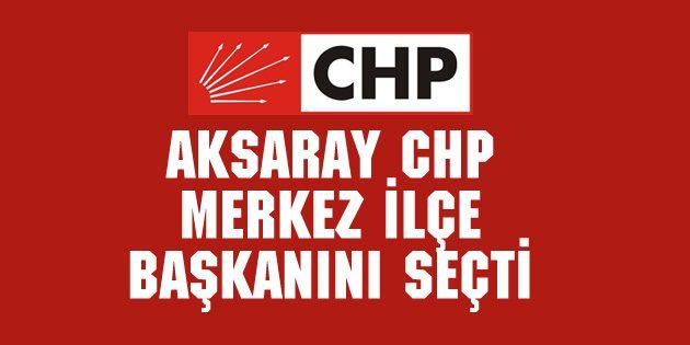 CHP, Merkez İlçe Başkanını seçti