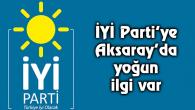 İYİ Parti'ye Aksaray'da yoğun ilgi var