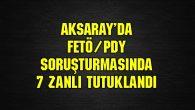 FETÖ/PDY soruşturmasında 7 zanlı tutuklandı