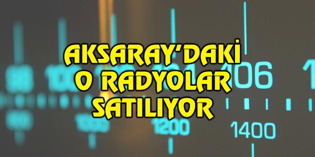 Aksaray'daki o radyolar satılıyor!