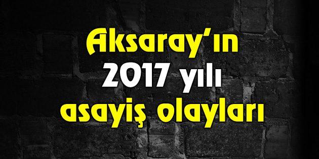 Aksaray'ın 2017 asayiş olayları