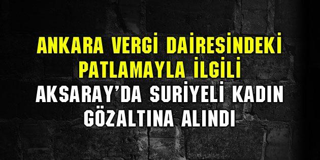 Ankara'daki patlamayla ilgili Aksaray'da 1 kişi gözaltına alındı