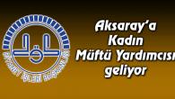 Aksaray'a Kadın Müftü Yardımcısı geliyor