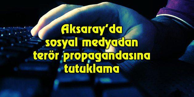Aksaray'da sosyal medyadan terör propagandası