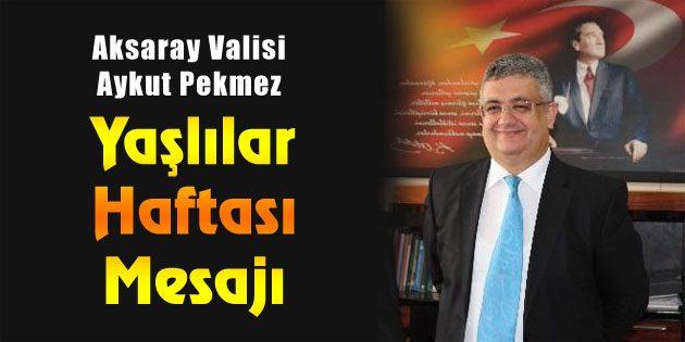 Vali Pekmez'in 'Yaşlılar Haftası' mesajı